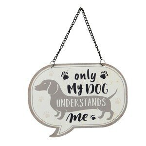 Závěsná cedulka My dog understands me - 17*13 cm